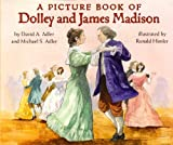 A Picture Book of Dolley and James Madison, David A. Adler and Michael S. Adler, 0823420094