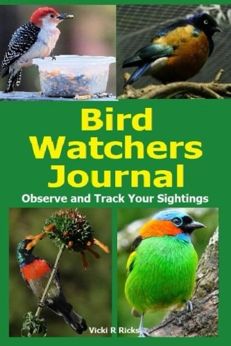 Bird Watchers Journal: Observe and Track your sightings in the Bird Watchers Journal. Bird Watching is a fun hobby make