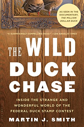 (The Wild Duck Chase: Inside the Strange and Wonderful World of the Federal Duck Stamp Contest)