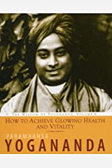 How to Achieve Glowing Health and Vitality, The Wisdom of Yogananda, Volume 6 Kindle Edition