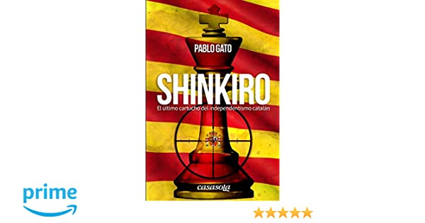 Shinkiro: El último cartucho del independentismo catalán (Spanish Edition): Pablo Gato: 9781942369271: Amazon.com: Books