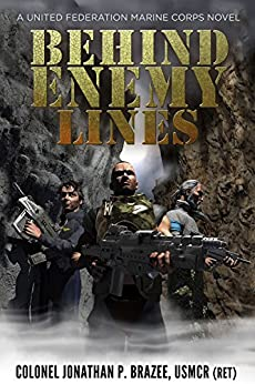 Behind Enemy Lines: A United Federation Marine Corps Novel by [Brazee, Jonathan P.]
