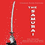 The Samurai: The History and Legacy of Japan's Military Elite | Charles River Editors