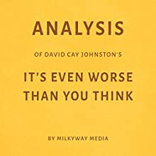 Analysis of David Cay Johnston's It's Even Worse Than You Think Audiobook by Milkyway Media Narrated by George Drake Jr.