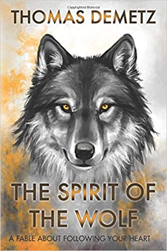 The Spirit of the Wolf  A Fable About Following Your Heart  Thomas ... fc973ded8e97