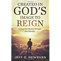 Created in God's Image to Reign: Living Our Destiny through Our Identity