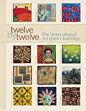 img - for Twelve by Twelve: The International Art Quilt Challenge book / textbook / text book