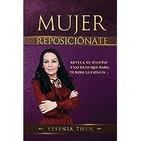 Mujer Reposiciónate: Revela tu diseño y no dejes que nada te robe la esencia (Spanish Edition)