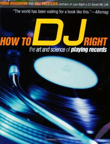 How to DJ Right: The Art and Science of Playing Records [Frank Broughton - Bill Brewster] (Tapa Blanda)