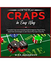 How to Play Craps in Easy Way: A Complete Illustrated Guide!Basics, Instructions, Rules and Strategies to Learn How to Play Craps Game in Easy Way