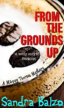 From The Grounds Up (A Maggy Thorsen Mystery Book 5) by [Balzo, Sandra]