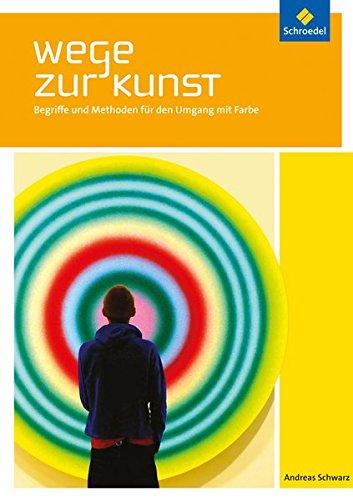 Wege zur Kunst: Begriffe und Methoden für den Umgang mit Farbe: Schülerband