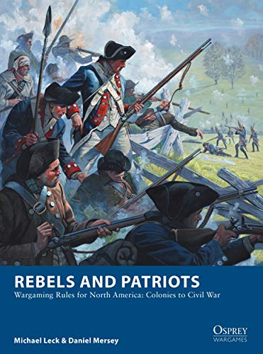 Rebels and Patriots: Wargaming Rules for North America: Colonies to Civil War (Osprey Wargames Book 23) (English Edition)