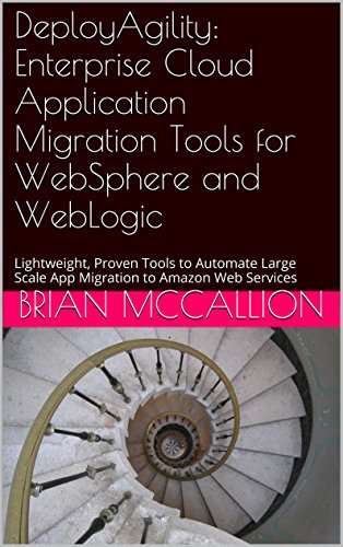 Download Agile Cloud Application Migration Tools for WebSphere and WebLogic: Lightweight, Proven Tools to Automate Large Scale App Migration to Amazon Web Services Pdf
