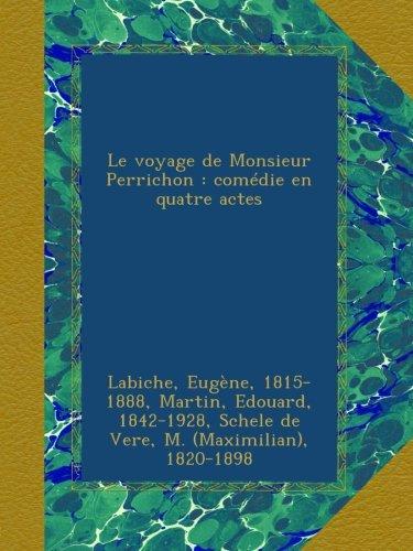 Le voyage de Monsieur Perrichon : comédie en quatre actes (French Edition) ebook
