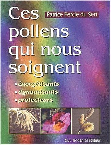 En ligne téléchargement gratuit Ces pollens qui nous soignent : Energisants - Dynamisants - Protecteurs pdf epub