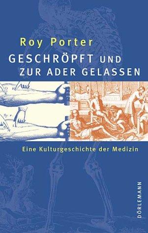Geschröpft und zur Ader gelassen: Eine kurze Kulturgeschichte der Medizin
