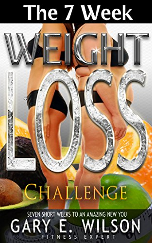 The 7 Week Weight Loss Challenge: Seven Short Weeks to an Amazing New You.