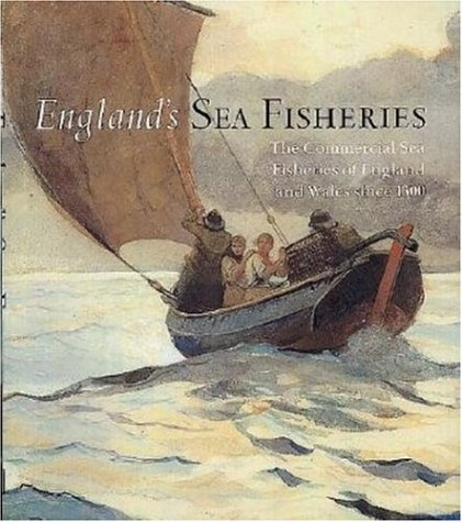 England's Sea Fisheries: The Commercial Sea Fisheries of England and Wales Since 1300 pdf