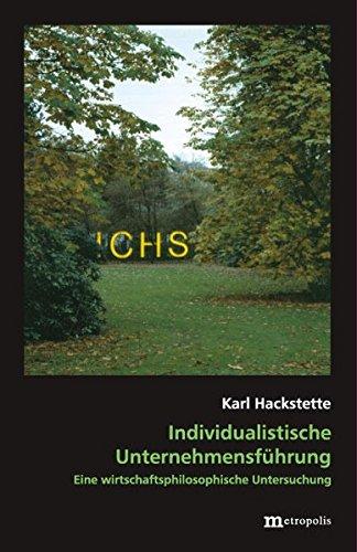 Individualistische Unternehmensführung: Eine wirtschaftsphilosophische Untersuchung