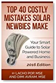 Top 40 Costly Mistakes  Solar Newbies Make: Your Smart Guide to Solar Powered Home and Business