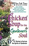 img - for Chicken Soup for the Gardener's Soul: 101 Stories to Sow Seeds of Love, Hope and Laughter (Chicken Soup for the Soul) book / textbook / text book