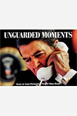 Unguarded Moments: Behind-The-Scenes Photographs of President Ronald Reagan Hardcover