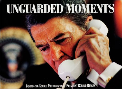 Book cover from Unguarded Moments: Behind-The-Scenes Photographs of President Ronald Reaganby Pete Souza