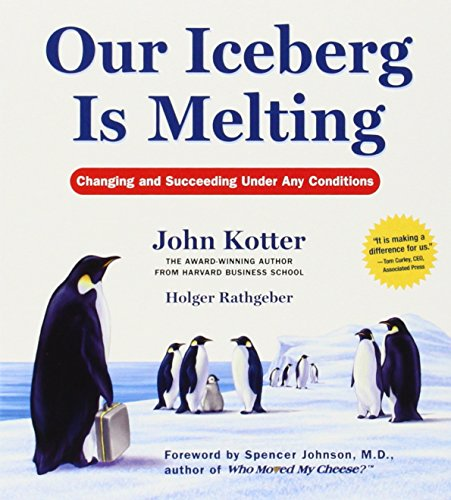Our Iceberg Is Melting: Changing and Succeeding Under Any Conditions by Kotter, John/ Wyman, Oliver (NRT)
