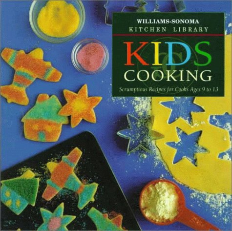 Kids Cooking: Scrumptious Recipes for Cooks Ages 9 to 13 (Williams Sonoma Kitchen Library)