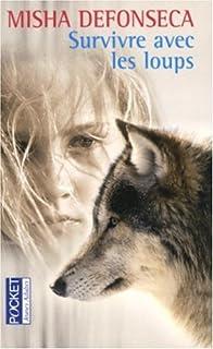 Survivre avec les loups : de la Belgique à l'Ukraine, une enfant juive à travers l'Europe nazie, 1941-1944, Defonseca, Misha