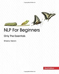 NLP For Beginners: Only The Essentials, 2nd Edition