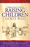 A Single Parent's Guide to Raising Children God's Way, Winsome Tennant, 1600344461