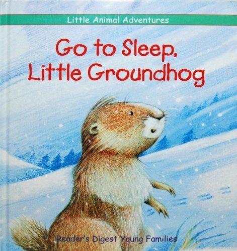 Go to Sleep, Little Groundhog (Little Animal Adventures) -
