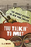 You Talkin' To Me?: The Unruly History of New York