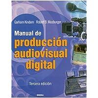 MANUAL PRODUCCION AUDIOVISUAL DIGITAL (FOTO,CINE Y TV-CINEMATOGRAFÍA Y TELEVISIÓN)