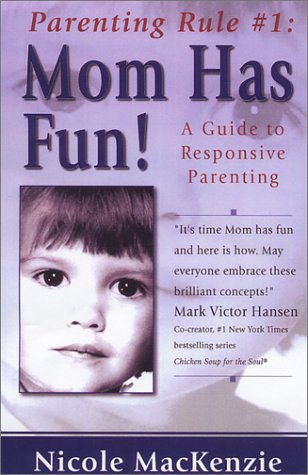 Parenting Rule # 1:  Mom Has Fun: A Guide to Responsive Parenting