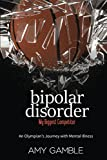 img - for Bipolar Disorder, My Biggest Competitor: An Olympian's Journey with Mental Illness book / textbook / text book