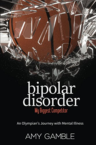 Bipolar Disorder, My Biggest Competitor: An Olympian's Journey with Mental Illness by [Gamble, Amy]