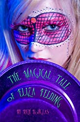 The Magical Tale of Eliza Felding (The Eliza Felding Trilogy Book 1)