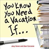 You Know You Need a Vacation If..., Joey Green, 0740777084