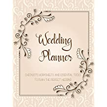 Wedding Planner Book: The Ultimate Wedding Planner Journal, Scheduling, Organizing, Supplier, Budget Planner, Checklists, Worksheets & Essential Tools to Plan the Perfect Wedding