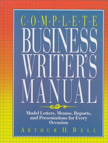 (Complete Business Writer's Manual: Model Letters, Memos, Reports and Presentations for Every Occasion)