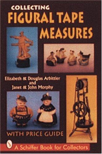 Collecting Figural Tape Measures: With Price Guide (A Schiffer Book for Collectors)