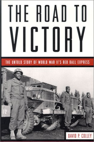 The Road to Victory: The Untold Story of World War Ii's Red Ball Express ()