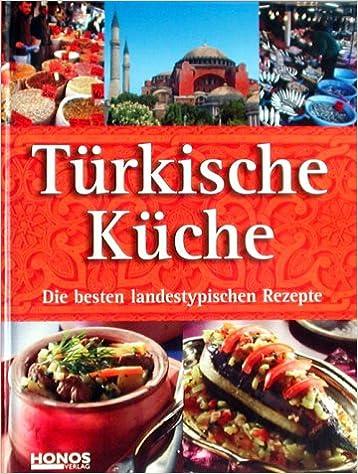 Türkische Küche. Die besten landestypischen Rezepte: Amazon.de: Bücher