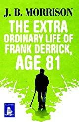 The Extra Ordinary Life of Frank Derrick, Age 81 (Large Print Edition)