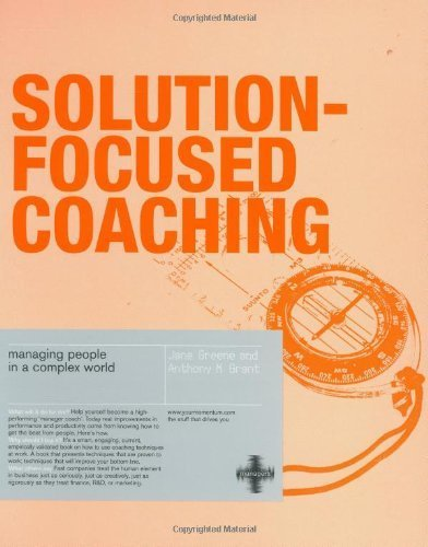 Solution-focused Coaching: Managing People in a Complex World by Jane Greene, Anthony M Grant (2006) Paperback
