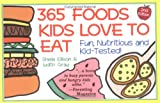 365 Foods Kids Love to Eat : Nutritious and Kid-Tested