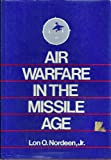 Air Warfare in the Missile Age, Lon O. Nordeen, 0874746809